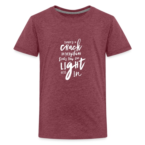 There's a crack in everything - Teenager Premium T-Shirt