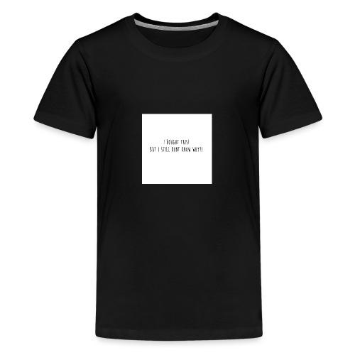 Why die I buy this... - Teenager Premium T-shirt