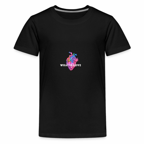WHAT IS LOVE - Premium T-skjorte for tenåringer