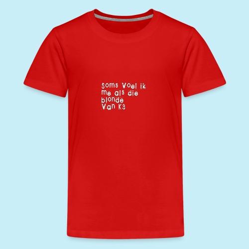 Parfois, je me sens comme cette blonde de K3! - T-shirt Premium Ado