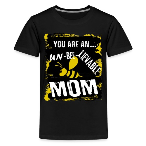 you re a un BEE Lievable mom - Teenager Premium T-Shirt