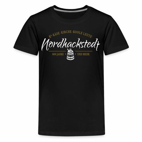 Nordhackstedt - Käse, Kirche, Koole Leute - Teenager Premium T-Shirt