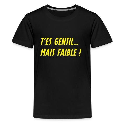 t'es gentil mais faible j - T-shirt Premium Ado