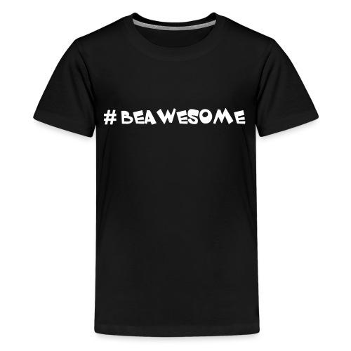 #beawesome - Teenage Premium T-Shirt