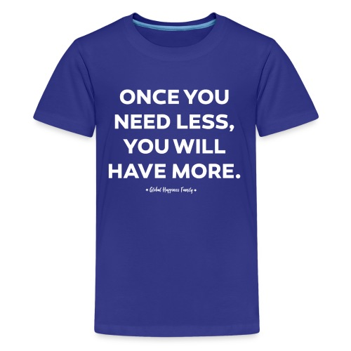 Once you need less - Teenager Premium T-shirt