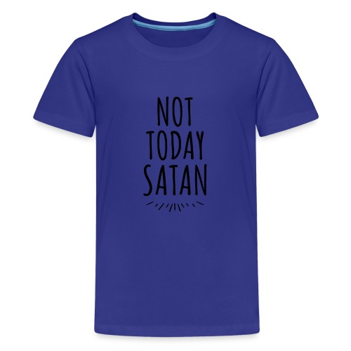 Not Today Satan - Teenager Premium T-Shirt