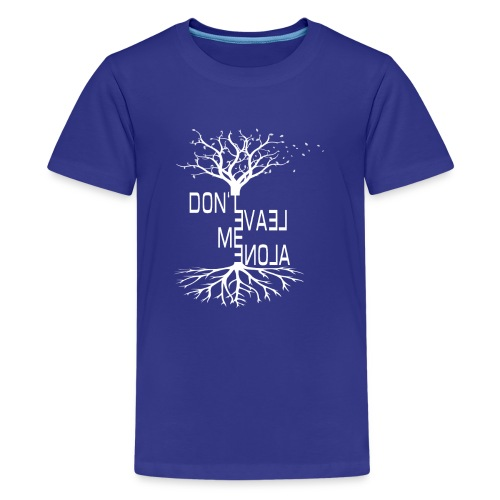 Dont leave me alone - Teenager Premium T-Shirt