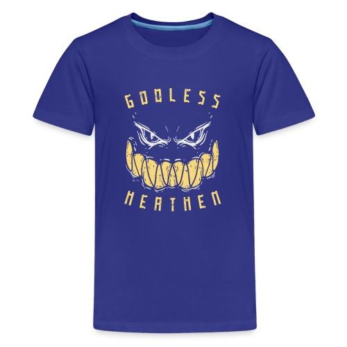 Godless Heathen - Gottlos und Ungläubig - Teenager Premium T-Shirt