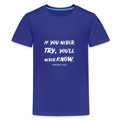 Never try, never know. - Teenager Premium T-shirt