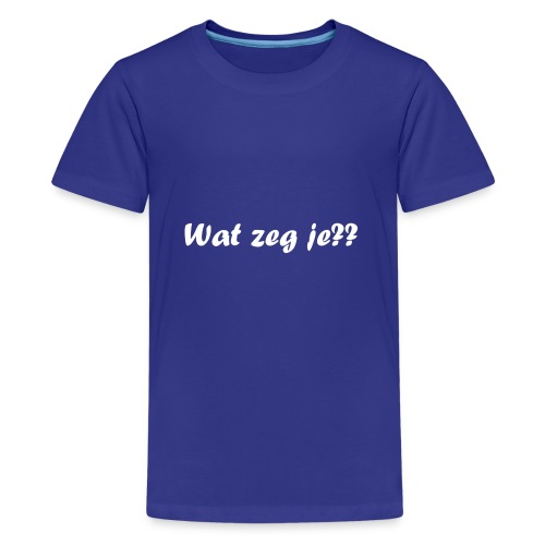 Wat zeg je?? - Teenager Premium T-shirt