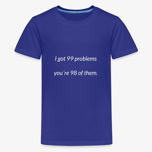 I got 99 problems - Teenage Premium T-Shirt