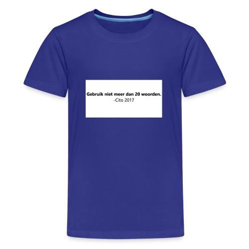 Gebruik niet meer dan 20 woorden - Teenager Premium T-shirt