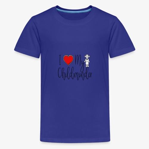 I Love My Childminder - Teenage Premium T-Shirt