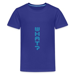 WHAT - 5 - Teenager Premium T-Shirt