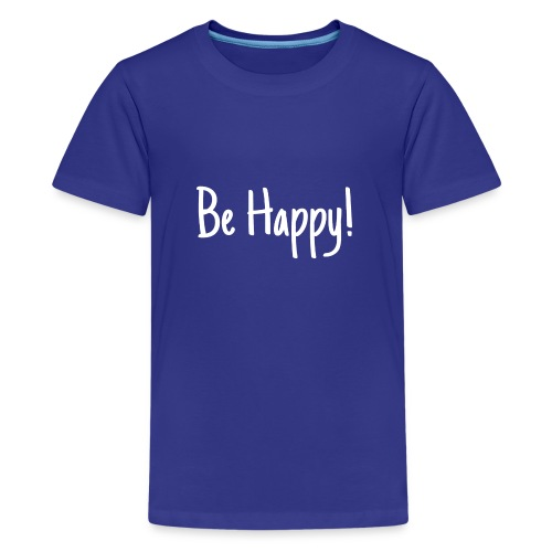 Be Happy - Teenager Premium T-Shirt