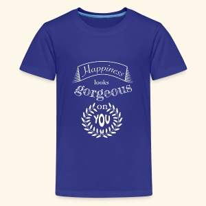 Happiness looks gorgeous on you - Teenager Premium T-Shirt