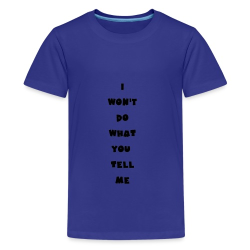 I won't do what you tell me - Teenager Premium T-Shirt