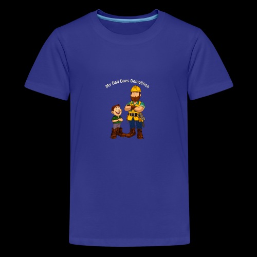 My Dad Does Demolition - Teenage Premium T-Shirt