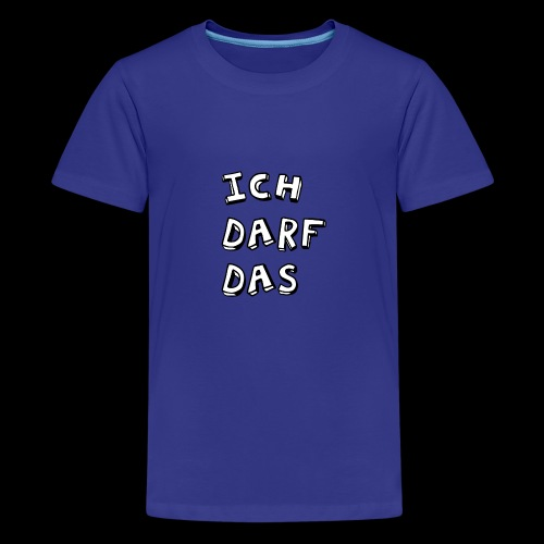 Ich darf das - Teenager Premium T-Shirt