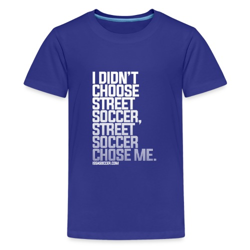 Street Soccer Chose Me - Teenage Premium T-Shirt