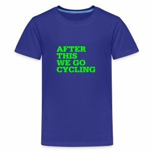 After this we go cycling - Teenager Premium T-Shirt