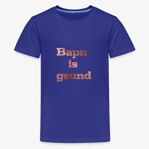 Bapn is gsund überarbeitetes Logo - Teenager Premium T-Shirt