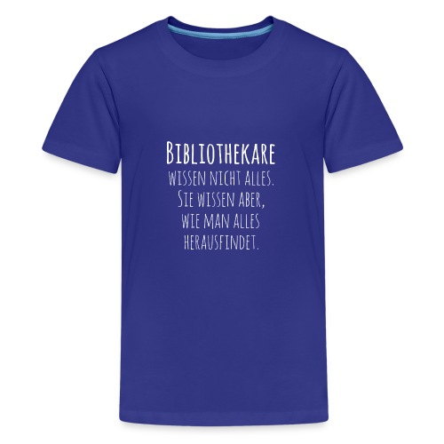 Bibliothekare wissen nicht alles - Schrift weiß - Teenager Premium T-Shirt