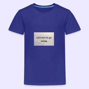 addicted to go skiing - Teenager Premium T-Shirt