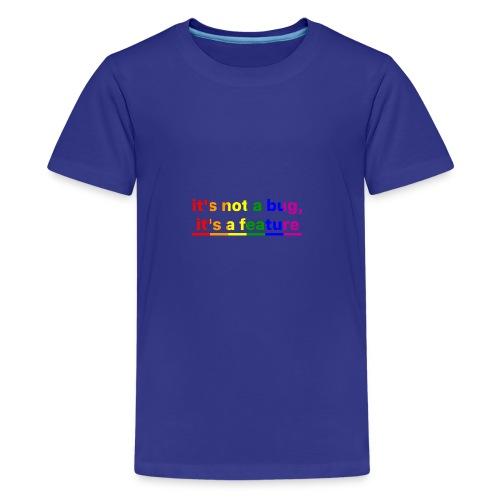 It's not a bug, it's a feature (Rainbow pride( - Camiseta premium adolescente