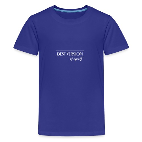 Best Version Of Myself - Teenager Premium T-Shirt