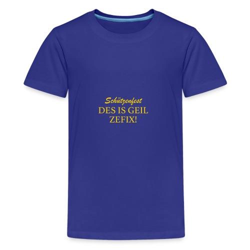Schützenfest - DES IS GEIL ZEFIX! - Teenager Premium T-Shirt