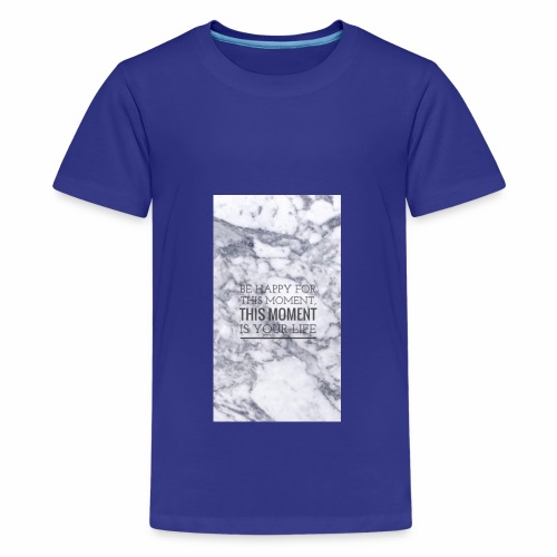 BE HAPPY FOR THIS MOMENT, THIS MOMENT IS YOUR LIFE - Premium-T-shirt tonåring