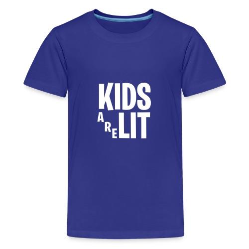 Kids Are Lit - Teenager Premium T-shirt