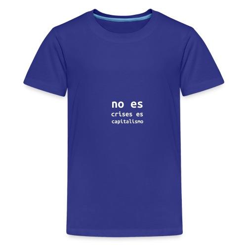 no es crisis es capitalismo - Teenager Premium T-shirt