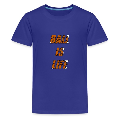 Ball is Life Limited Basketball Shirt - Teenager Premium T-Shirt