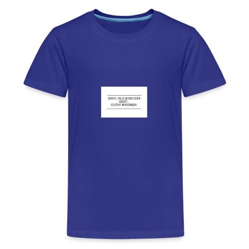 Schatz falls du das Essen suchst es steht im ko - Teenager Premium T-Shirt
