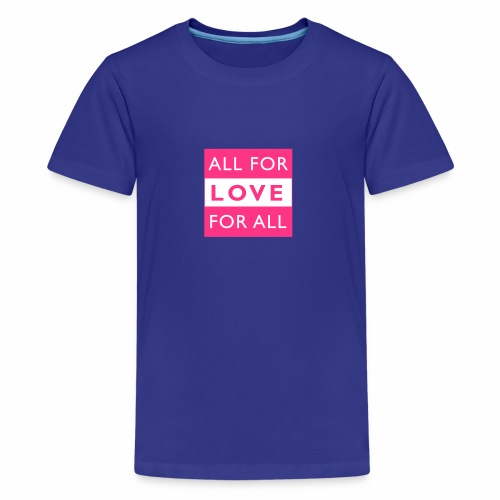 ALL FOR LOVE, LOVE FOR ALL - Teenager Premium T-Shirt