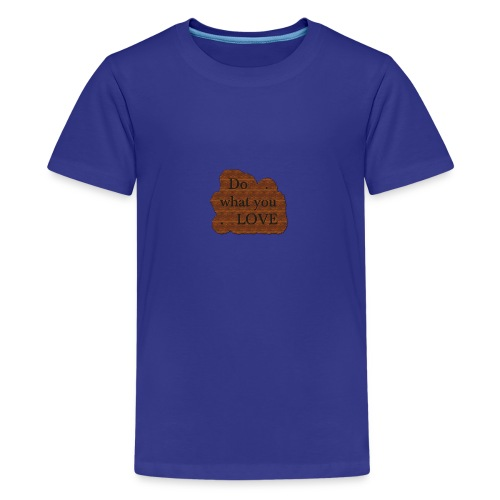Do what you love - Teenage Premium T-Shirt