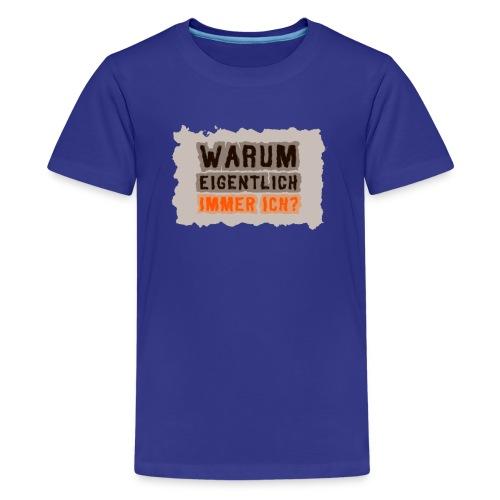 Warum eigentlich immer ich? - Teenager Premium T-Shirt