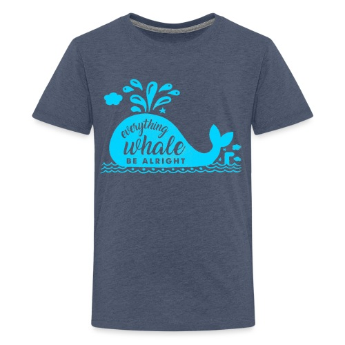 Everything Whale Be Alright - T-shirt Premium Ado