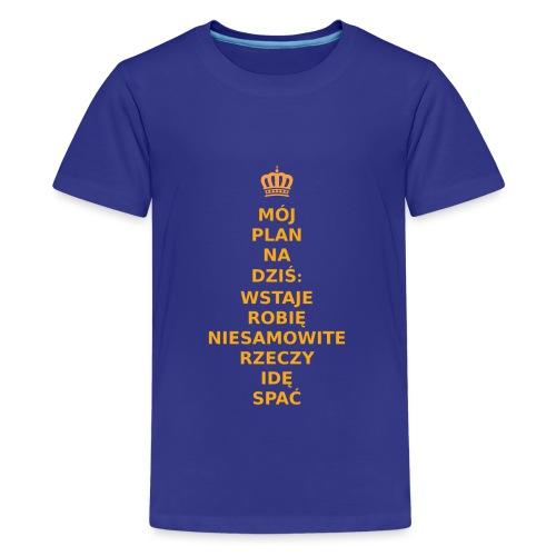 MÓJ PLAN NA DZIŚ: WSTAJE, ROBIĘ NIESAMOWITE RZECZY - Koszulka młodzieżowa Premium