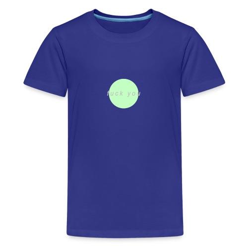 'F*CK YOU' Design - Teenage Premium T-Shirt