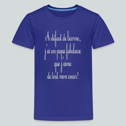 A défaut de licorne, j'ai un papa fabuleux! - T-shirt Premium Ado