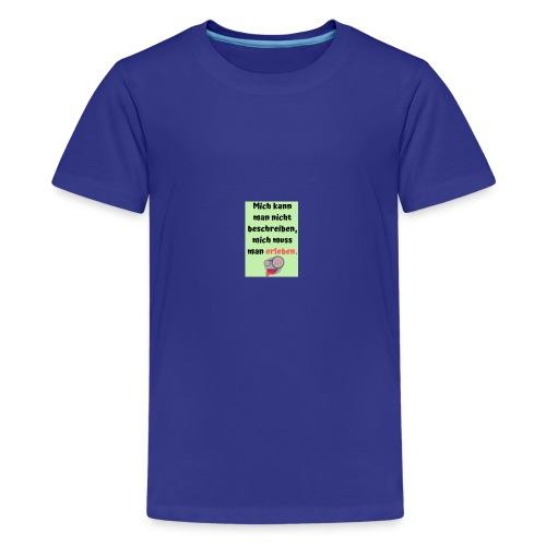 Mich kann man nicht beschreiben - Teenager Premium T-Shirt