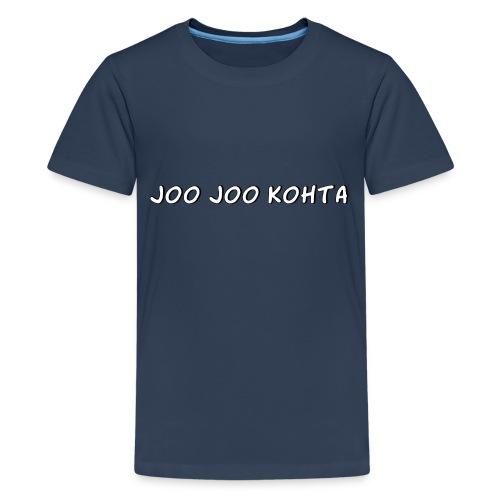 Joo joo kohta - Teinien premium t-paita