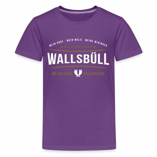 Wallsbüll - mein Dorf, mein Wald, meine Wikinger - Teenager Premium T-Shirt