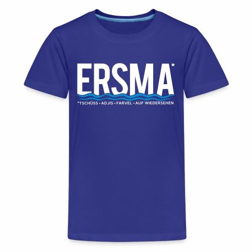 ERSMA - Tschüss, Adjis, Farvel und Auf Wiedersehen - Teenager Premium T-Shirt