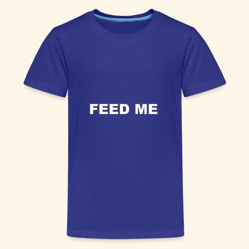 FEED ME - Teenage Premium T-Shirt