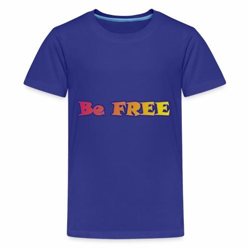 Be FREE ! Soyez Libre. - T-shirt Premium Ado