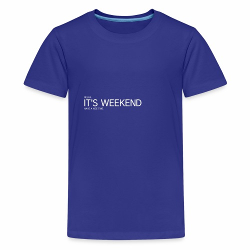 IT S THE WEEKEND - Wochenende - Teenager Premium T-Shirt